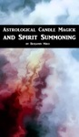 Astrological Candle Magick And Spirit Summoning A Introductory Manual