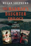 The Madmans Daughter Trilogy The Complete Collection
