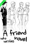 A Friend Who Writes Novel