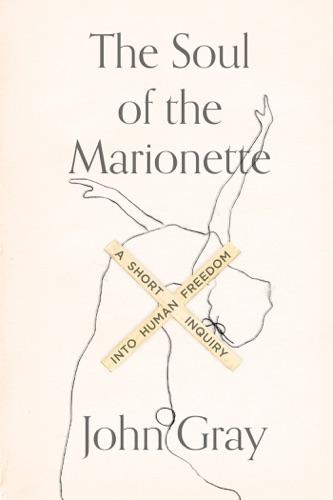 John Gray - The Soul of the Marionette
