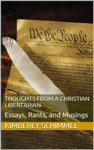 Thoughts from a Christian Libertarian: Essays, Rants, and Musings