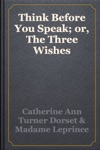 Think Before You Speak Or The Three Wishes