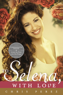 To Selena, with Love - Chris Perez book