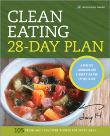 The Clean Eating 28-Day Plan: A Healthy Cookbook and 4-Week Plan for Eating Clean book