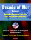 Decade Of War Volume I Enduring Lessons From The Past Decade Of Operations - Mistakes And Failures In The Iraq And Afghanistan Wars Strategic Themes And Recommendations