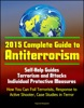 2015 Complete Guide To Antiterrorism: Self-Help Guides, Terrorism And Attacks, Individual Protective Measures, How You Can Foil Terrorists, Response To Active Shooter, Case Studies In Terror