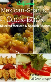 California Mexican Spanish Cook Book Selected Mexican And Spanish Recipes
