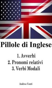 Pillole di Inglese: 1.Avverbi 2.Pronomi relativi 3.Verbi Modali Copertina del libro