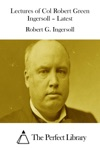 Lectures Of Col Robert Green Ingersoll  Latest
