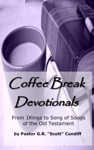 Coffee Break Devotionals From 1 Kings To Song Of Songs Of The Old Testament
