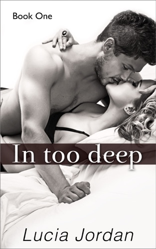 Lucia Jordan - In Too Deep