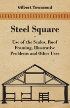 Steel Square - Use Of The Scales, Roof Framing, Illustrative Problems And Other Uses