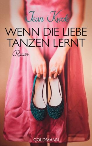 Jean Kwok - Wenn die Liebe tanzen lernt