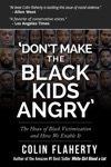 Dont Make The Black Kids Angry The Hoax Of Black Victimization And Those Who Enable It