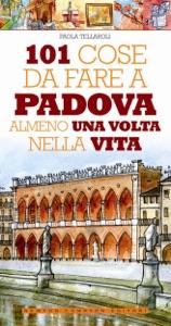 101 cose da fare a Padova almeno una volta nella vita da Paola Tellaroli