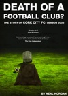 Death Of A Football Club The Story Of Cork City FC Season 2008