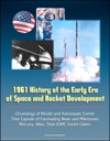 1961 History Of The Early Era Of Space And Rocket Development Chronology Of Missile And Astronautic Events Time Capsule Of Fascinating News And Milestones Mercury Atlas Titan ICBM Soviet Claims