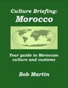 Culture Briefing Morocco- Your Guide To The Culture And Customs Of The Moroccan People