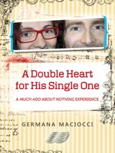 """A Double Heart for His Single One. A """"Much Ado About Nothing"""" Experience"""