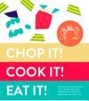 Chop It Cook It Eat It