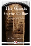 The Ghosts In The Cellar A Scary 15-Minute Ghost Story