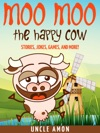 Moo Moo The Happy Cow Stories Jokes Games And More