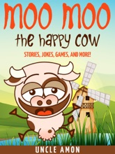 Moo Moo The Happy Cow: Stories, Jokes, Games, And More!