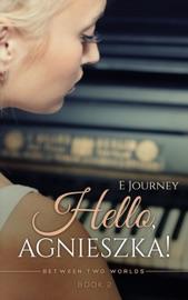 HELLO, AGNIESZKA (BETWEEN TWO WORLDS, BOOK 2)