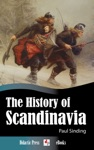 The History Of Scandinavia - From The Viking Age To The Early Modern Age