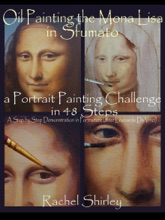 Oil Painting The Mona Lisa In Sfumato: A Portrait Painting Challenge In 48 Steps: A Step By Step Demonstration In Portraiture In Oils (after Leonardo Da Vinci)