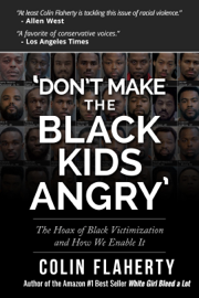 'Don't Make the Black Kids Angry:' The hoax of black victimization and those who enable it. book
