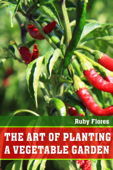 The Art of Planting A Vegetable Garden