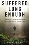 Suffered Long Enough A Physicians Journey Of Overcoming Fibromyalgia Chronic Fatigue  Lyme
