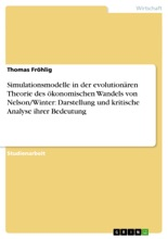 Simulationsmodelle In Der Evolutionären Theorie Des ökonomischen Wandels Von Nelson/Winter: Darstellung Und Kritische Analyse Ihrer Bedeutung