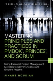 Mastering Principles and Practices in PMBOK, Prince 2, and Scrum - Jihane Roudias
