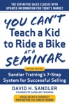 You Cant Teach A Kid To Ride A Bike At A Seminar 2nd Edition Sandler Trainings 7-Step System For Successful Selling