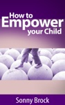 How To Empower Your Child