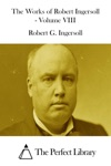 The Works Of Robert Ingersoll - Volume VIII