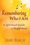 Remembering Who I Am A Spiritual Guide To Happiness