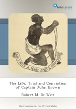 The Life, Trial And Conviction Of Captain John Brown