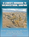A Leaders Handbook To Unconventional Warfare Guerrillas Phases Of An Insurgency UW In Support Of Limited War US UW Efforts From 1951- 2003 Including Iraq