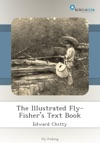 The Illustrated Fly-Fishers Text Book