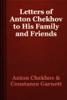 Антон Павлович Чехов & Constance Garnett - Letters of Anton Chekhov to His Family and Friends artwork