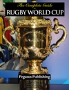 The Complete Guide To Rugby World Cup