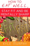 How To Eat Well Stay Fit And Be Mentally Sharp