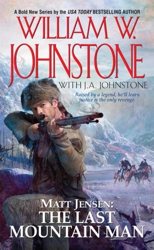 William W. Johnstone & J.A. Johnstone - Matt Jensen, The Last Mountain Man