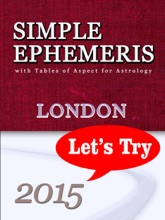 Simple Ephemeris with Tables of Aspect for Astrology London 2015 Let's Try