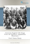 American-English Folk-Songs From The Southern Appalachian Mountains