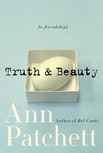 Ann Patchett - Truth & Beauty
