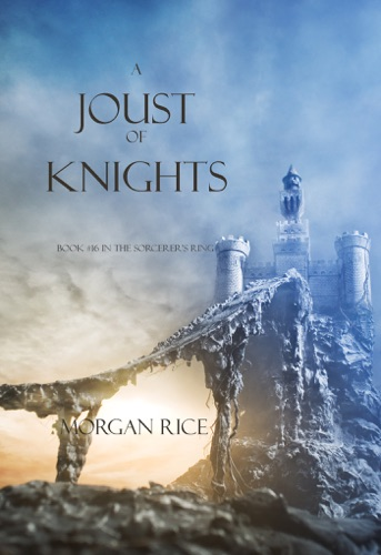 Morgan Rice - A Joust of Knights (Book #16 in the Sorcerer's Ring)